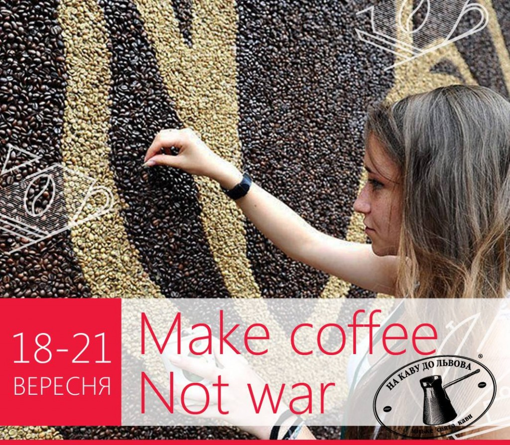 Make coffee. NOT WAR.